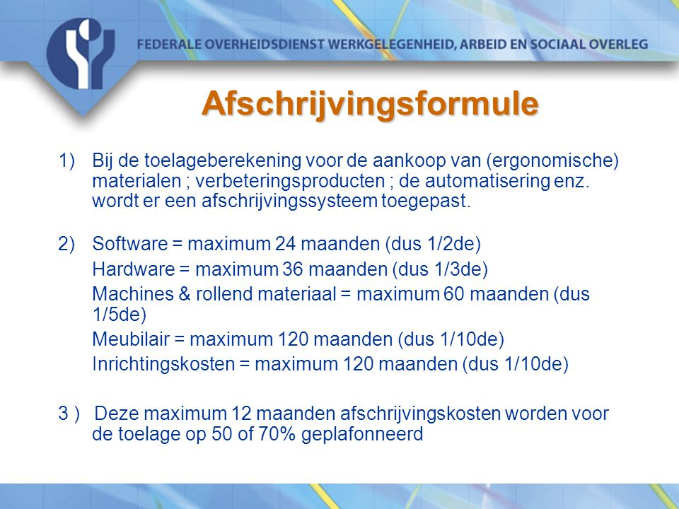 Afschrijvingsformule 1)Bij de toelageberekening voor de aankoop van (ergonomische) materialen ; verbeteringsproducten ; de automatisering enz.