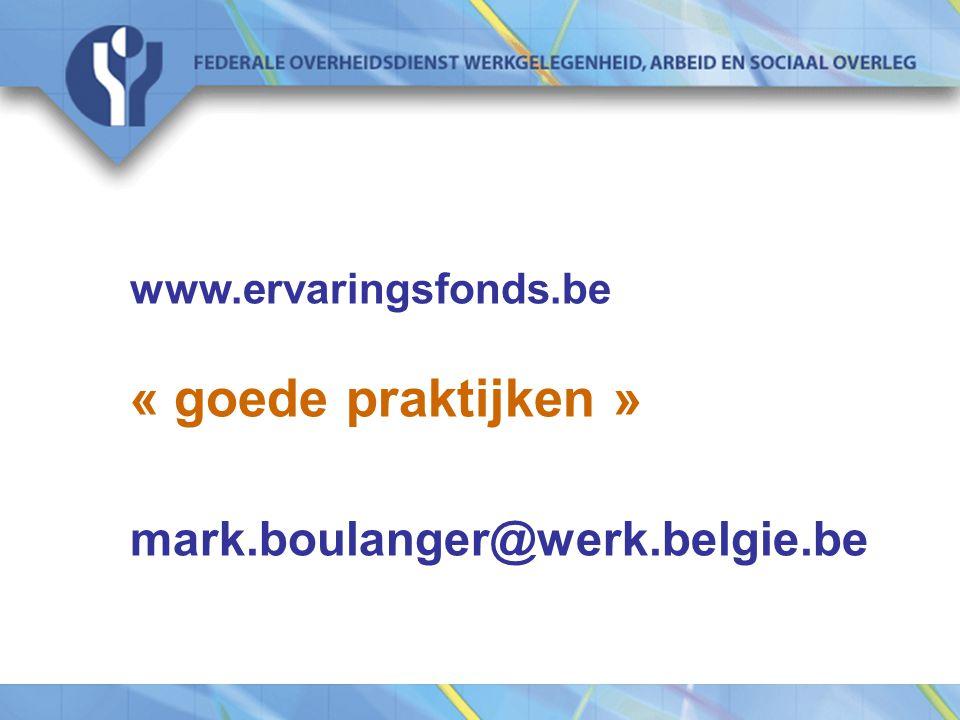www.ervaringsfonds.be « goede praktijken » mark.boulanger@werk.belgie.be