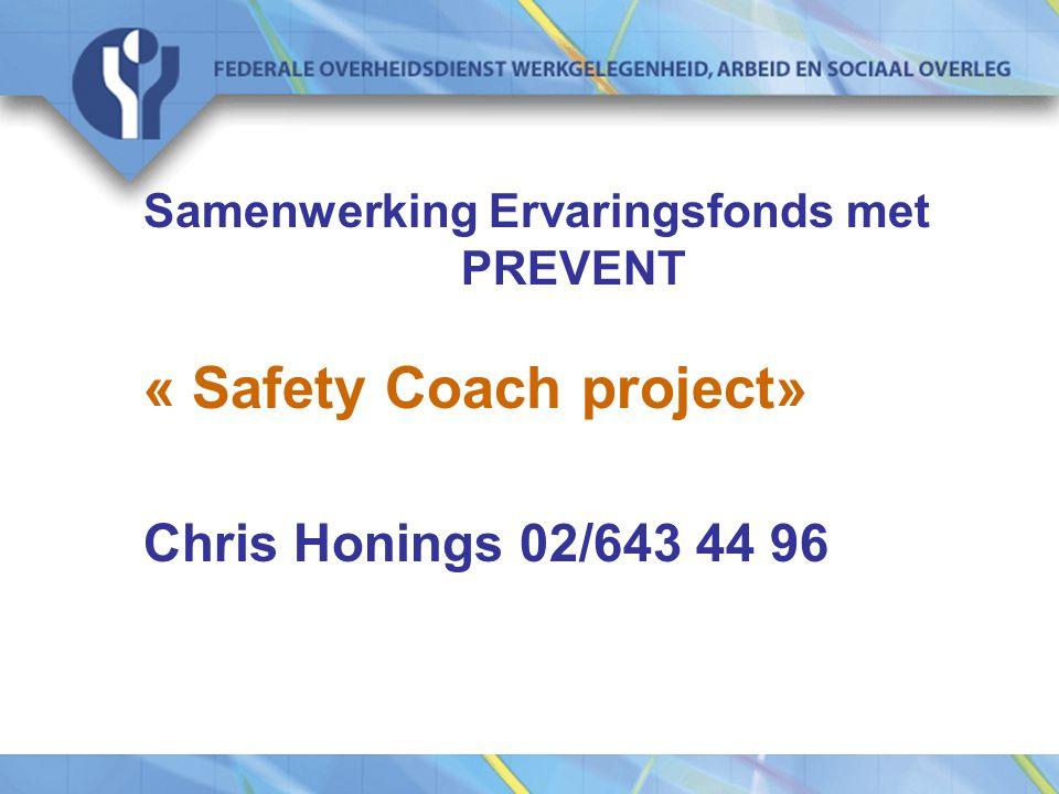 Samenwerking Ervaringsfonds met PREVENT « Safety Coach project» Chris Honings 02/643 44 96