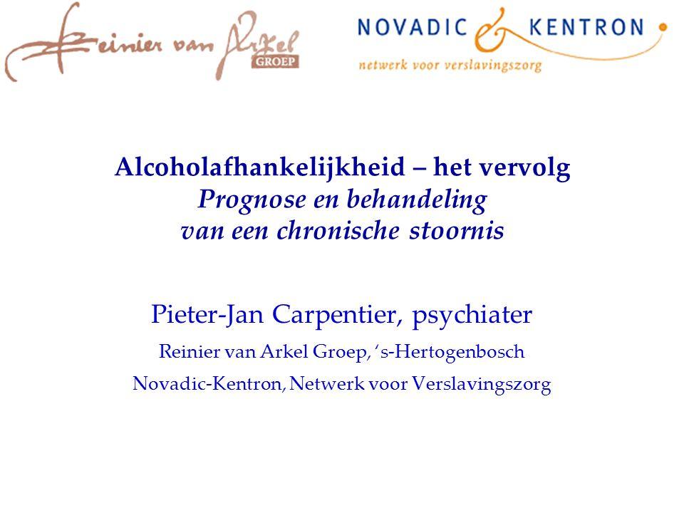 Alcoholafhankelijkheid – het vervolg Prognose en behandeling van een chronische stoornis Pieter-Jan Carpentier, psychiater Reinier van Arkel Groep, 's