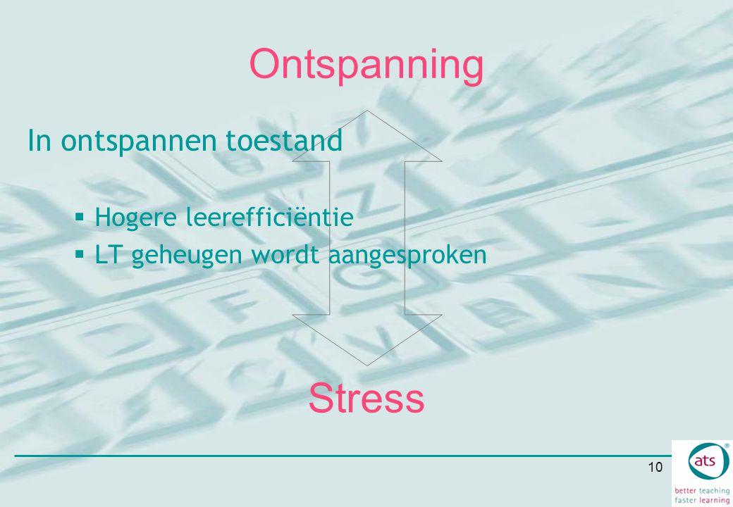10 Ontspanning In ontspannen toestand  Hogere leerefficiëntie  LT geheugen wordt aangesproken Stress
