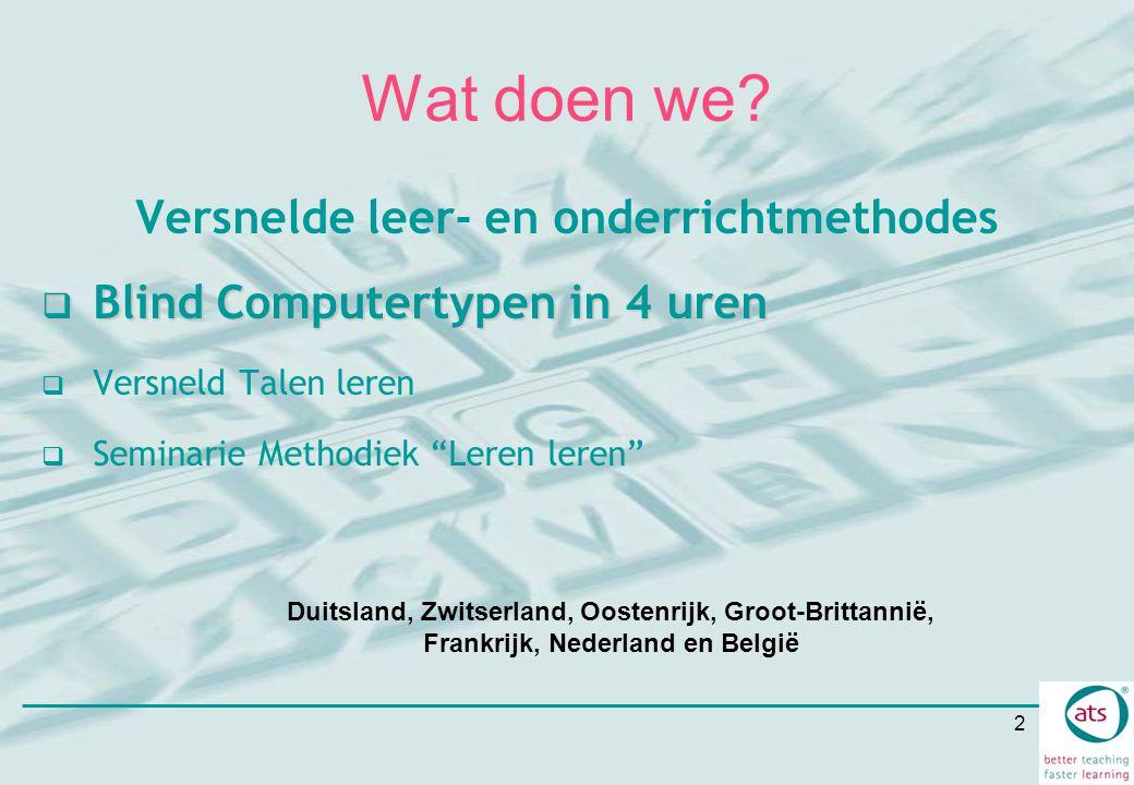 """2 Wat doen we? Versnelde leer- en onderrichtmethodes  Blind Computertypen in 4 uren  Versneld Talen leren  Seminarie Methodiek """"Leren leren"""" Duitsl"""