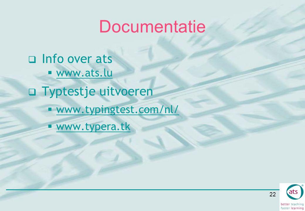 22 Documentatie  Info over ats  www.ats.lu www.ats.lu  Typtestje uitvoeren  www.typingtest.com/nl/  www.typera.tk www.typera.tk
