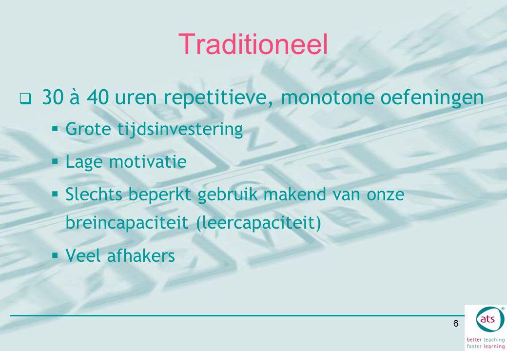 6 Traditioneel  30 à 40 uren repetitieve, monotone oefeningen  Grote tijdsinvestering  Lage motivatie  Slechts beperkt gebruik makend van onze bre