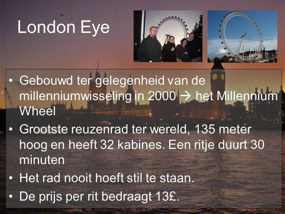 London Eye Gebouwd ter gelegenheid van de millenniumwisseling in 2000  het Millennium Wheel Grootste reuzenrad ter wereld, 135 meter hoog en heeft 32