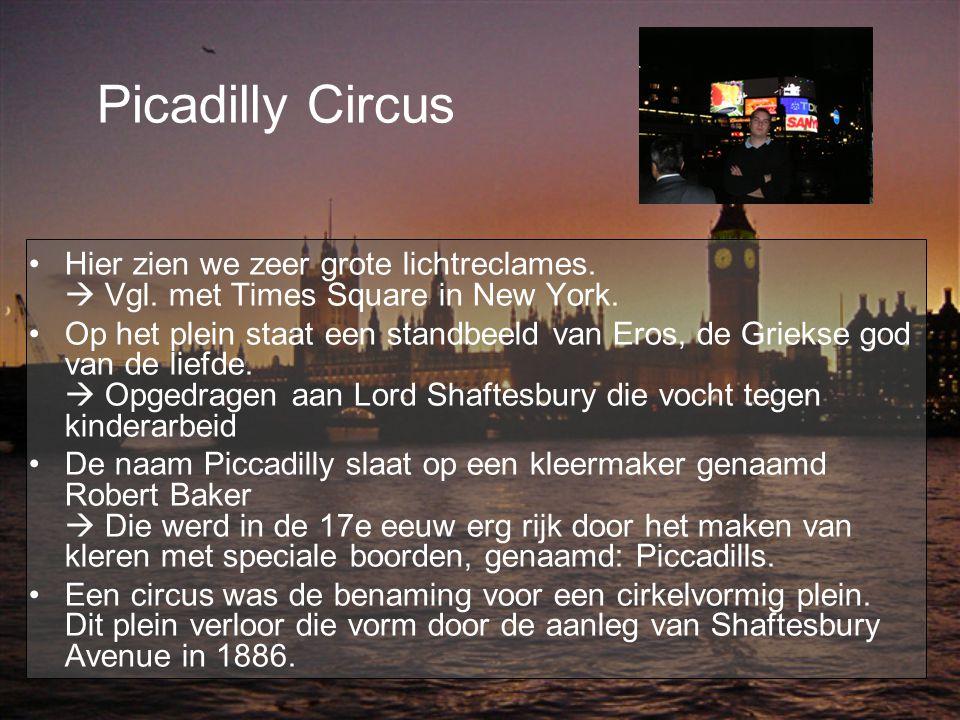 Picadilly Circus Hier zien we zeer grote lichtreclames.  Vgl. met Times Square in New York. Op het plein staat een standbeeld van Eros, de Griekse go