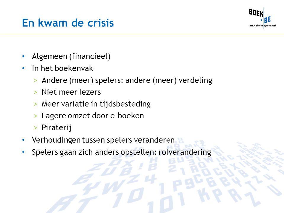 En kwam de crisis Algemeen (financieel) In het boekenvak >Andere (meer) spelers: andere (meer) verdeling >Niet meer lezers >Meer variatie in tijdsbest
