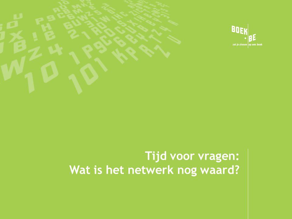 Tijd voor vragen: Wat is het netwerk nog waard?