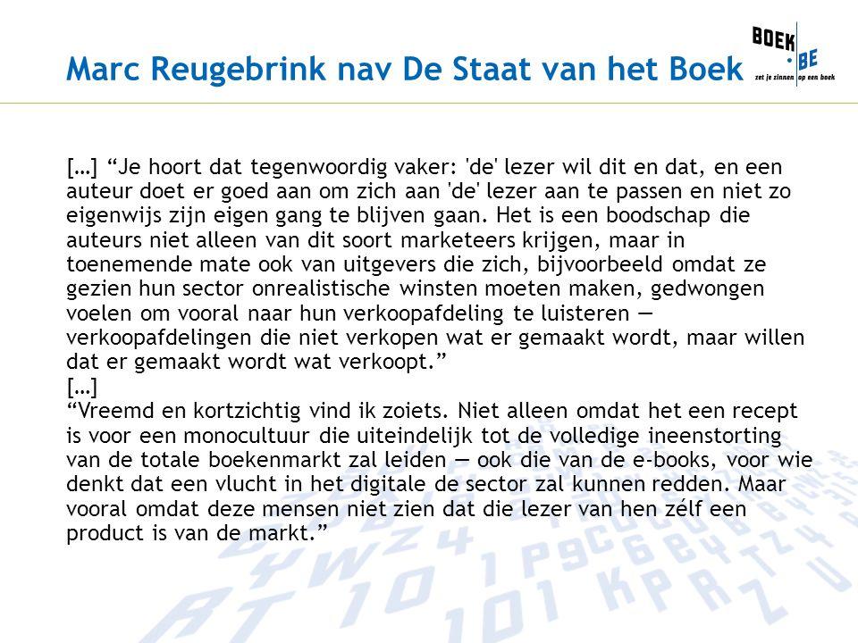 Marc Reugebrink nav De Staat van het Boek […] Je hoort dat tegenwoordig vaker: de lezer wil dit en dat, en een auteur doet er goed aan om zich aan de lezer aan te passen en niet zo eigenwijs zijn eigen gang te blijven gaan.