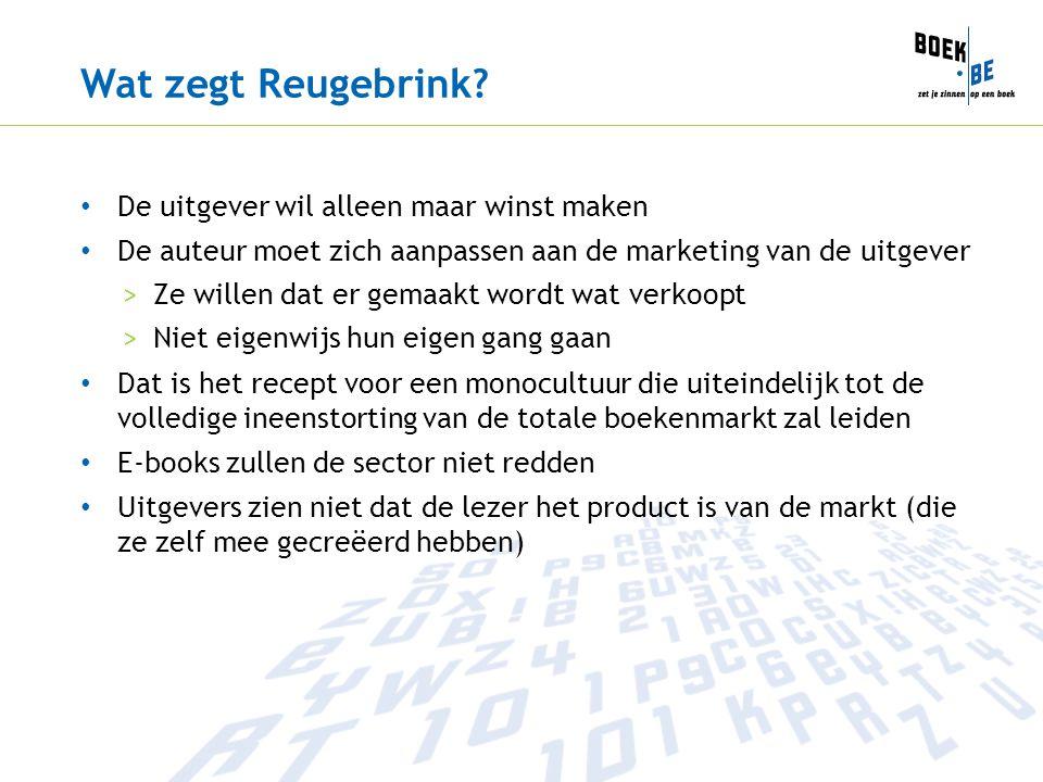 Wat zegt Reugebrink? De uitgever wil alleen maar winst maken De auteur moet zich aanpassen aan de marketing van de uitgever >Ze willen dat er gemaakt