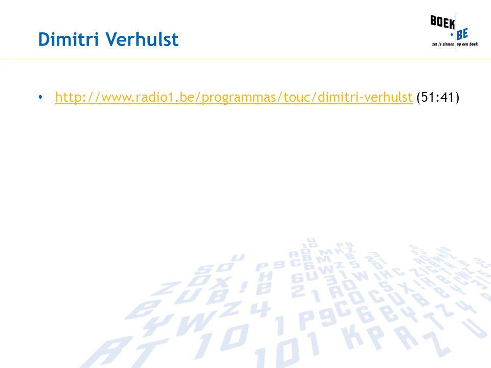 Dimitri Verhulst http://www.radio1.be/programmas/touc/dimitri-verhulst (51:41) http://www.radio1.be/programmas/touc/dimitri-verhulst