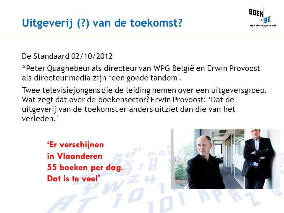"""Uitgeverij (?) van de toekomst? De Standaard 02/10/2012 """"Peter Quaghebeur als directeur van WPG België en Erwin Provoost als directeur media zijn 'een"""