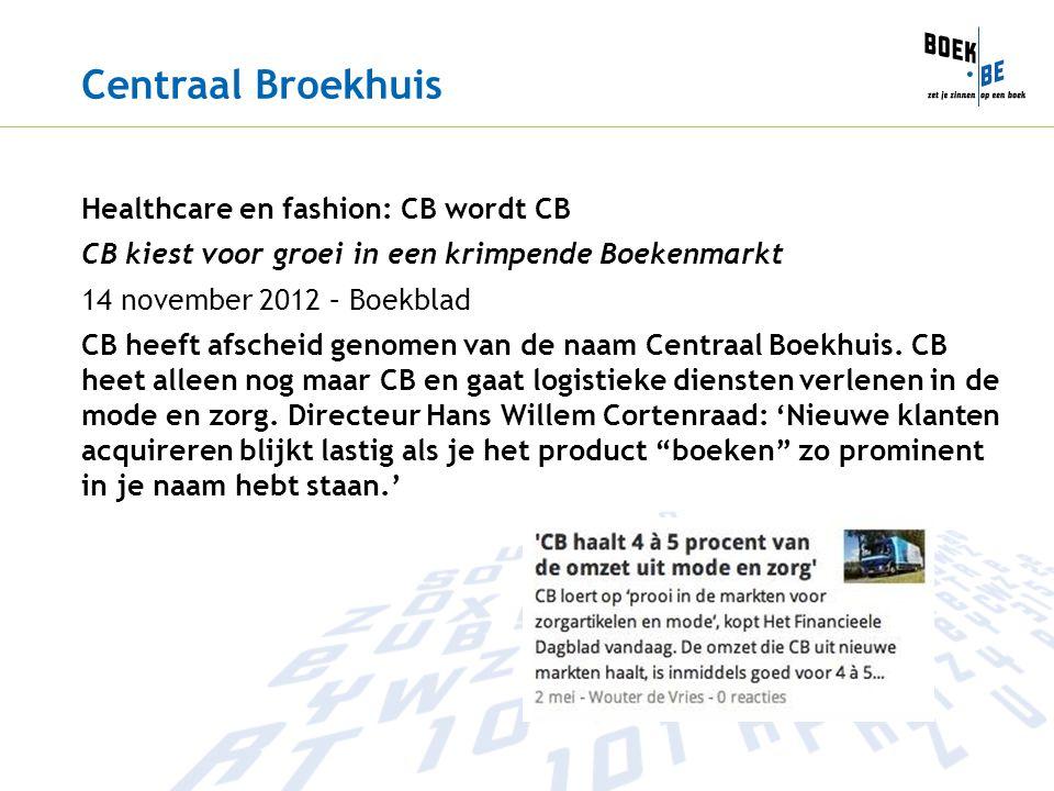 Centraal Broekhuis Healthcare en fashion: CB wordt CB CB kiest voor groei in een krimpende Boekenmarkt 14 november 2012 – Boekblad CB heeft afscheid genomen van de naam Centraal Boekhuis.