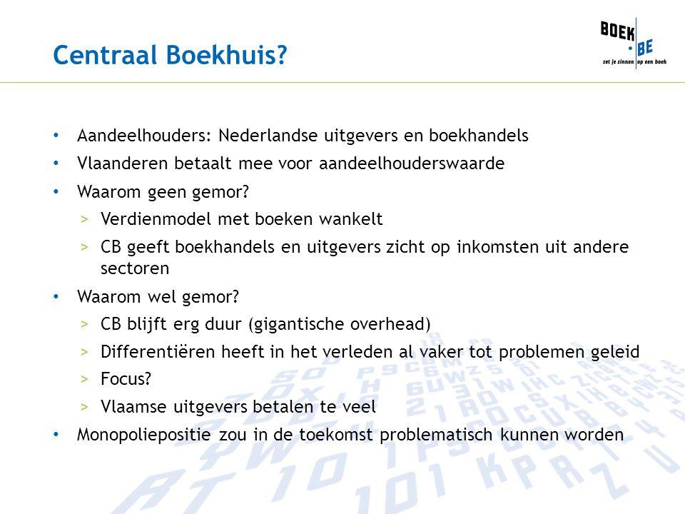 Centraal Boekhuis? Aandeelhouders: Nederlandse uitgevers en boekhandels Vlaanderen betaalt mee voor aandeelhouderswaarde Waarom geen gemor? >Verdienmo