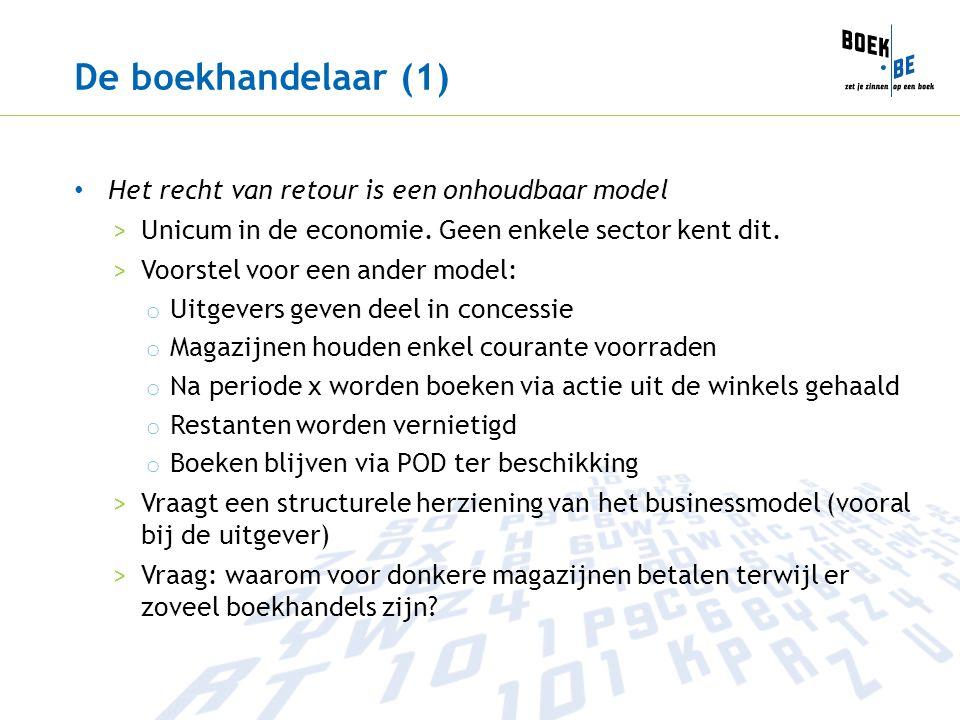 De boekhandelaar (1) Het recht van retour is een onhoudbaar model >Unicum in de economie. Geen enkele sector kent dit. >Voorstel voor een ander model: