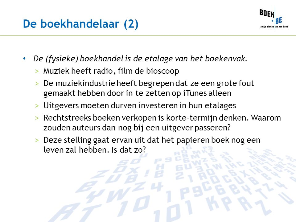 De boekhandelaar (2) De (fysieke) boekhandel is de etalage van het boekenvak. >Muziek heeft radio, film de bioscoop >De muziekindustrie heeft begrepen