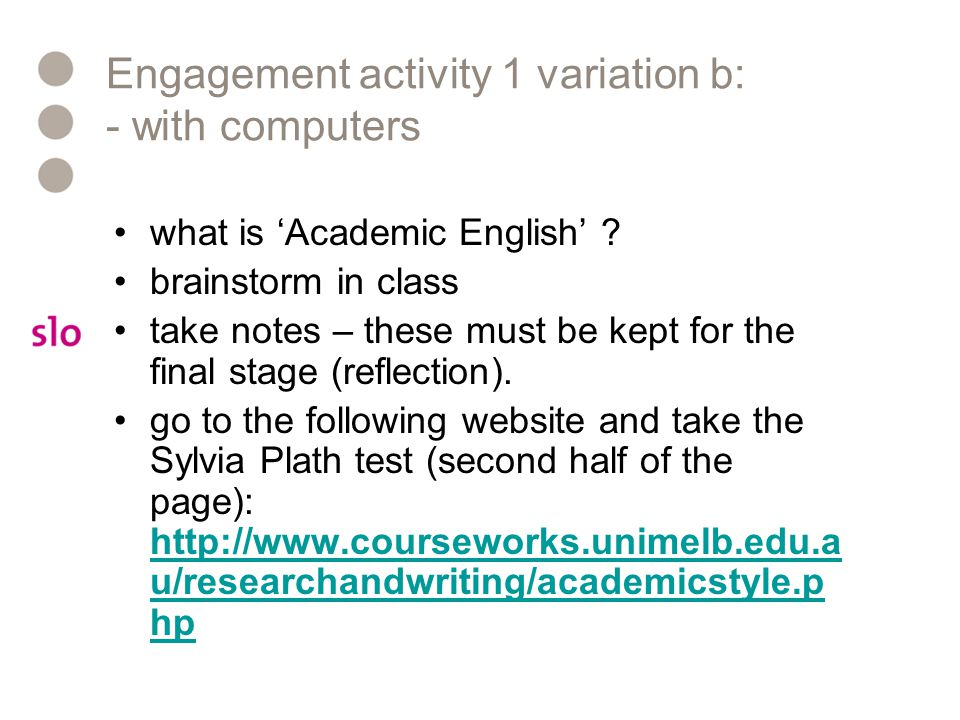 Engagement activity 1 variation b: - with computers what is 'Academic English' ? brainstorm in class take notes – these must be kept for the final sta