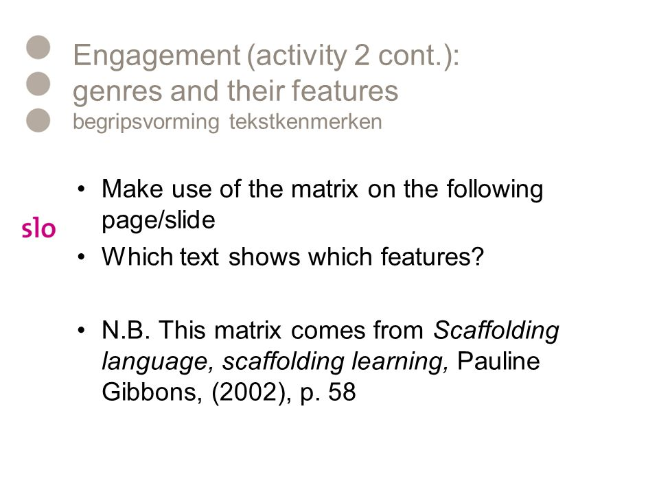 Engagement (activity 2 cont.): genres and their features begripsvorming tekstkenmerken Make use of the matrix on the following page/slide Which text s