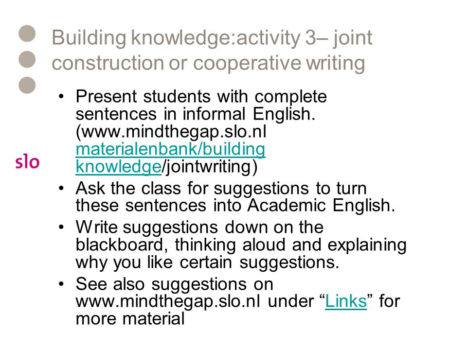 Building knowledge:activity 3– joint construction or cooperative writing Present students with complete sentences in informal English. (www.mindthegap