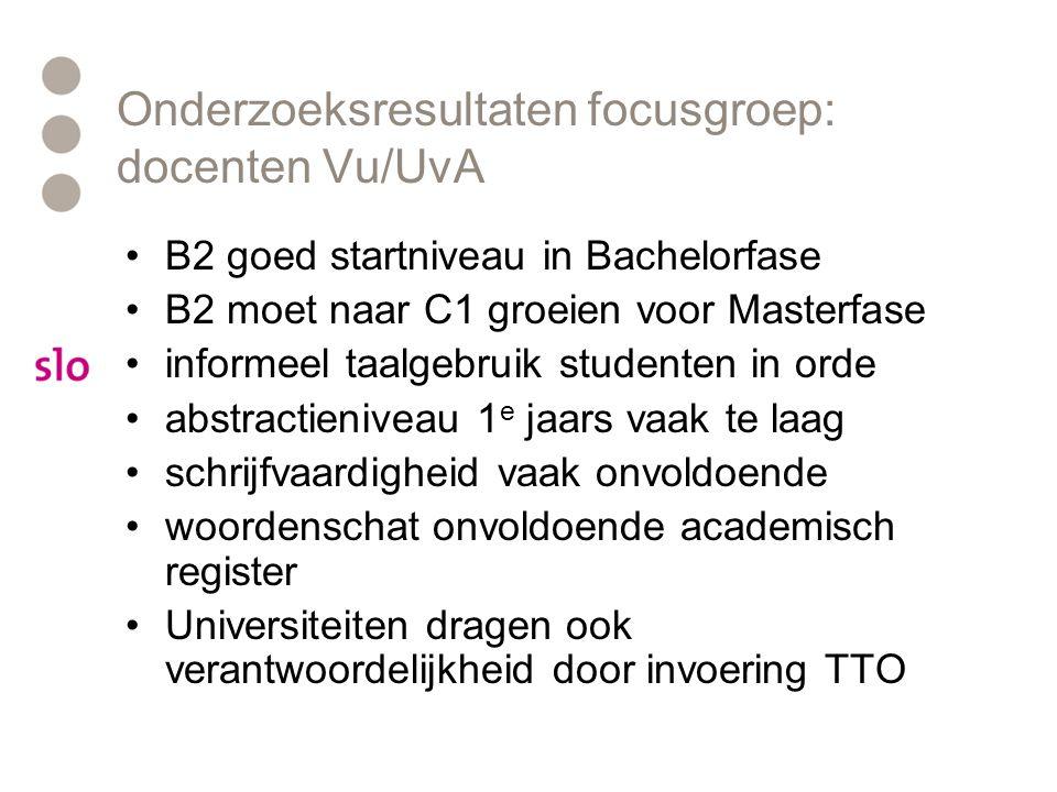 Onderzoeksresultaten focusgroep: docenten Vu/UvA B2 goed startniveau in Bachelorfase B2 moet naar C1 groeien voor Masterfase informeel taalgebruik stu