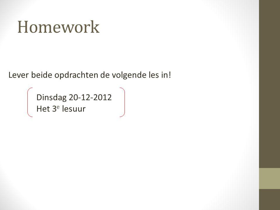 Homework Lever beide opdrachten de volgende les in! Dinsdag 20-12-2012 Het 3 e lesuur