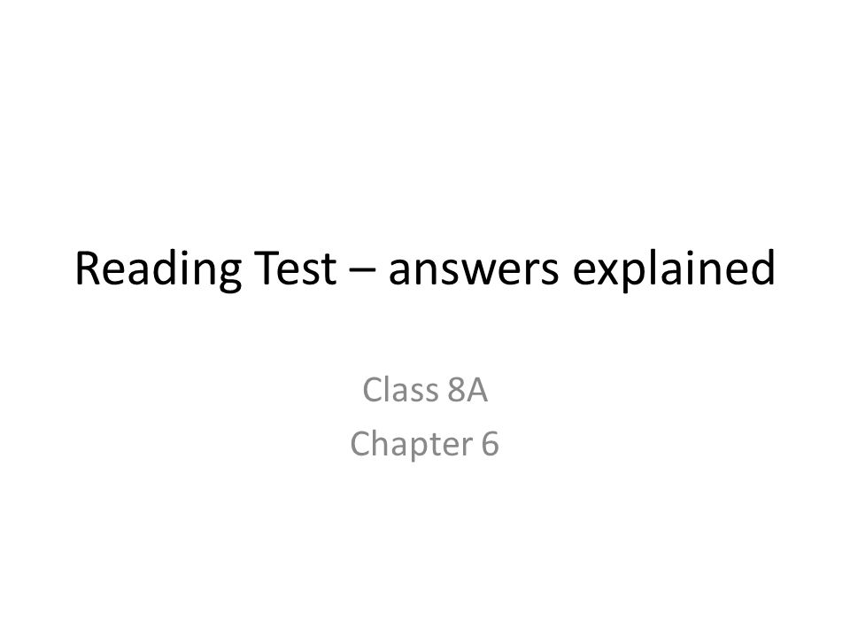 Reading Test – answers explained Class 8A Chapter 6
