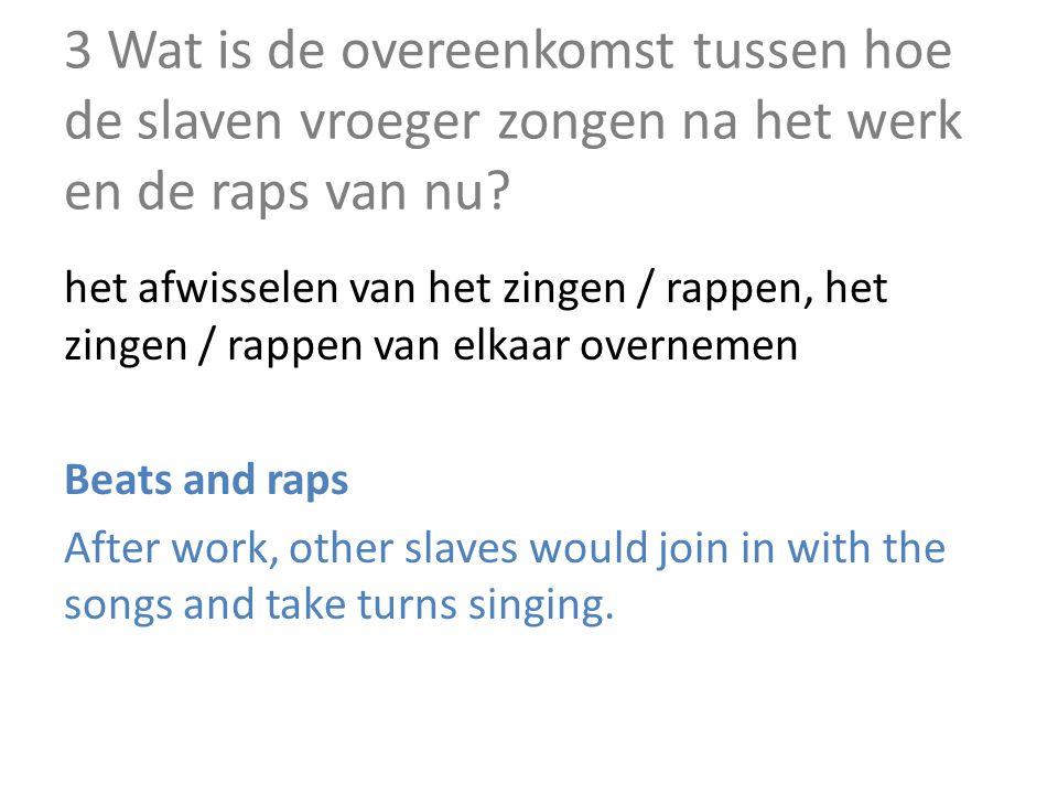 3 Wat is de overeenkomst tussen hoe de slaven vroeger zongen na het werk en de raps van nu.