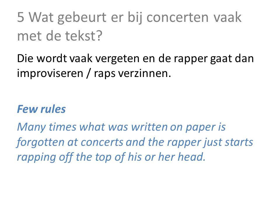 5 Wat gebeurt er bij concerten vaak met de tekst.