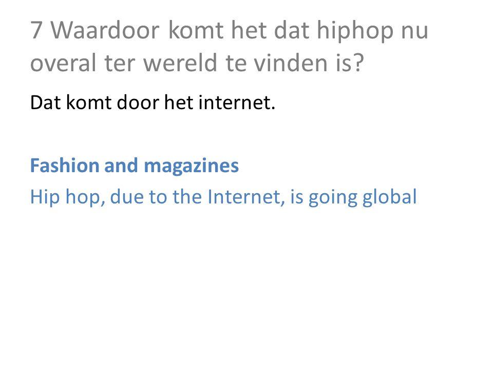 7 Waardoor komt het dat hiphop nu overal ter wereld te vinden is.