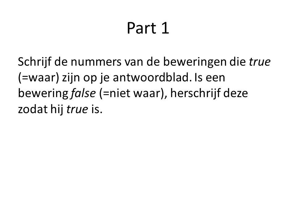 Part 1 Schrijf de nummers van de beweringen die true (=waar) zijn op je antwoordblad.