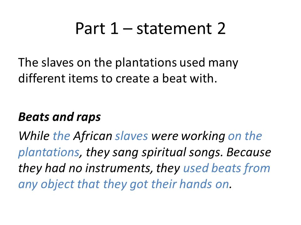 Part 1 – statement 2 The slaves on the plantations used many different items to create a beat with.
