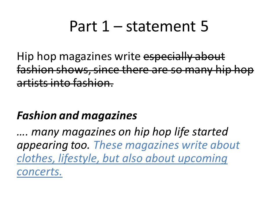 Part 1 – statement 5 Hip hop magazines write especially about fashion shows, since there are so many hip hop artists into fashion. Fashion and magazin