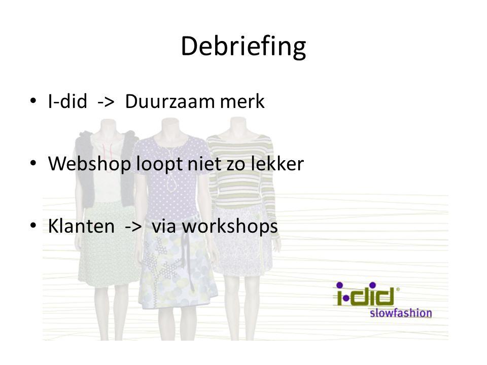 Debriefing I-did -> Duurzaam merk Webshop loopt niet zo lekker Klanten -> via workshops