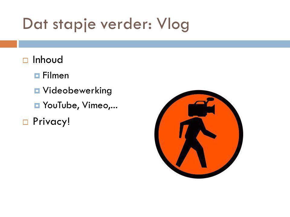 Dat stapje verder: Vlog  Inhoud  Filmen  Videobewerking  YouTube, Vimeo,...  Privacy!