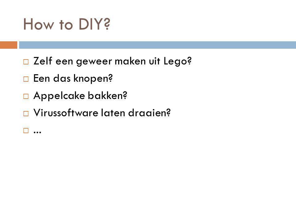 How to DIY?  Zelf een geweer maken uit Lego?  Een das knopen?  Appelcake bakken?  Virussoftware laten draaien? ...