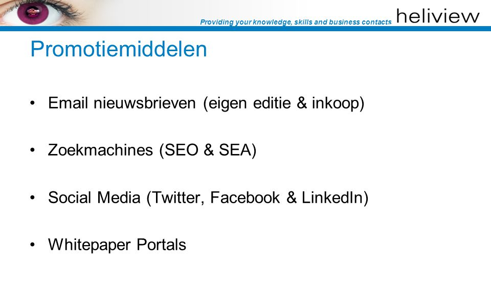 Providing your knowledge, skills and business contacts Promotiemiddelen  nieuwsbrieven (eigen editie & inkoop) Zoekmachines (SEO & SEA) Social Media (Twitter, Facebook & LinkedIn) Whitepaper Portals