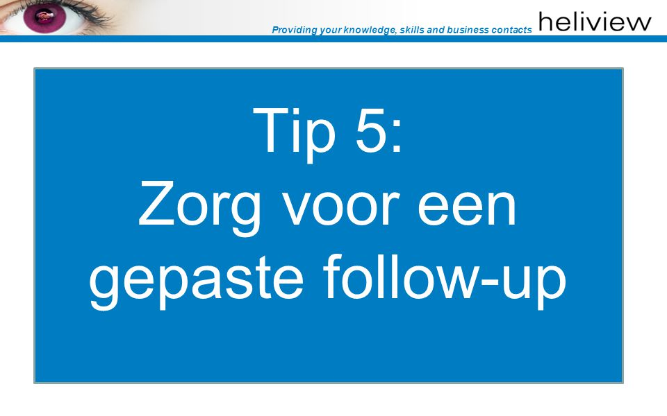 Providing your knowledge, skills and business contacts Tip 5: Zorg voor een gepaste follow-up