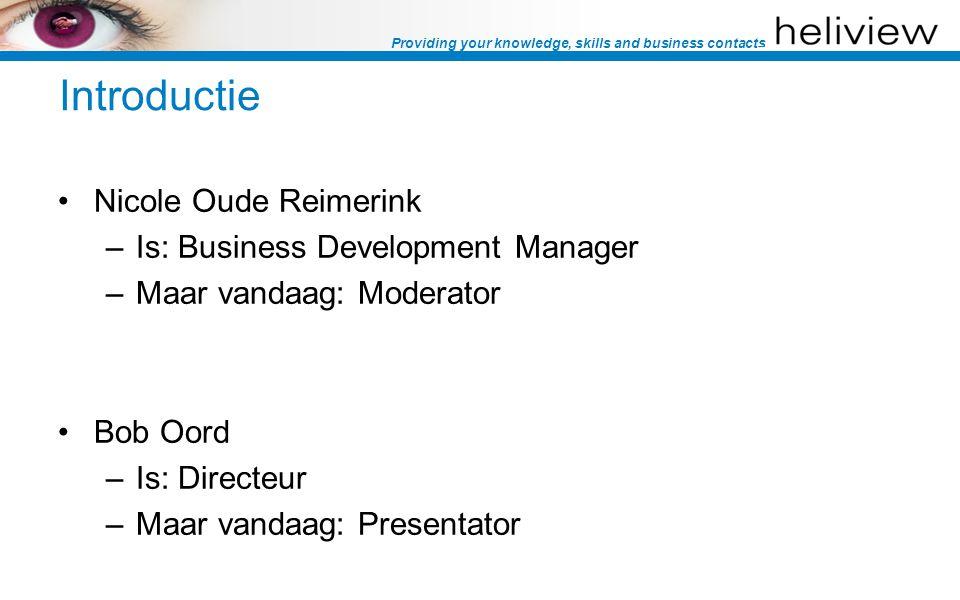 Providing your knowledge, skills and business contacts Introductie Nicole Oude Reimerink –Is: Business Development Manager –Maar vandaag: Moderator Bob Oord –Is: Directeur –Maar vandaag: Presentator