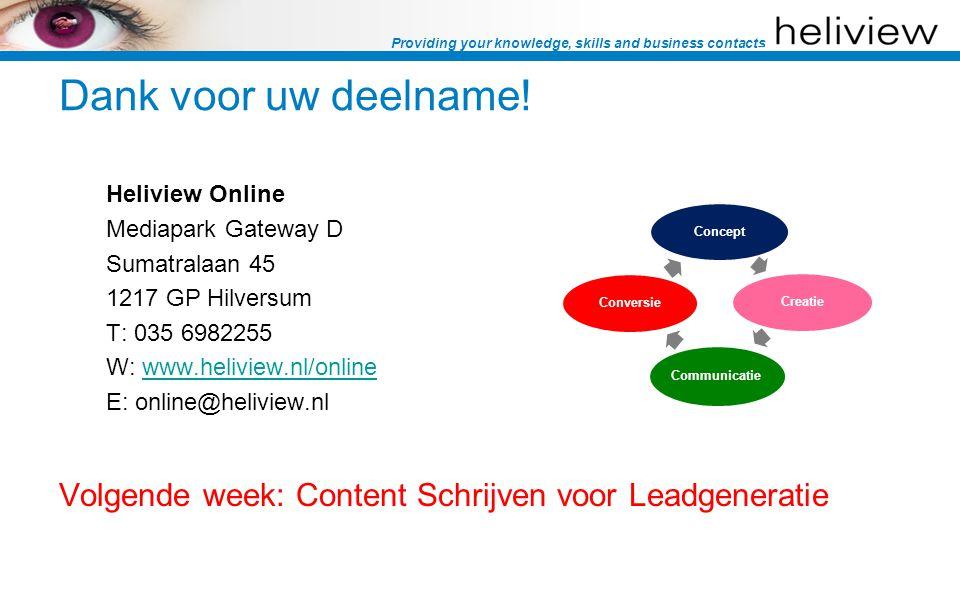 Providing your knowledge, skills and business contacts Dank voor uw deelname! Heliview Online Mediapark Gateway D Sumatralaan 45 1217 GP Hilversum T: