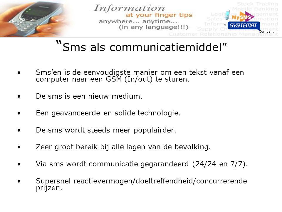Company A Sms als communicatiemiddel Sms'en is de eenvoudigste manier om een tekst vanaf een computer naar een GSM (In/out) te sturen.