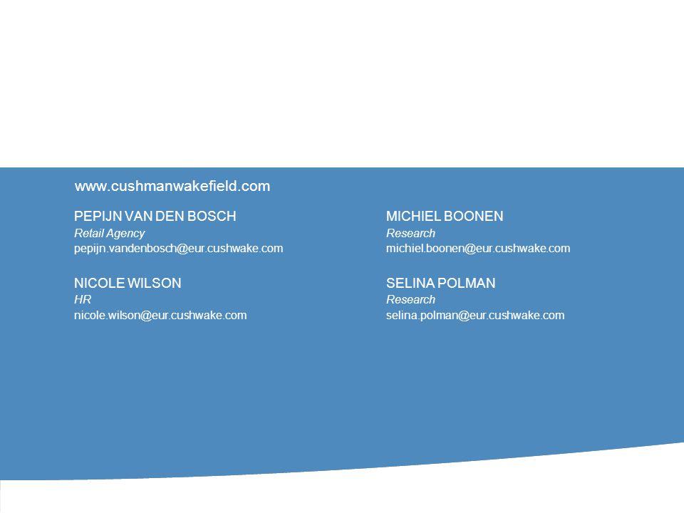 www.cushmanwakefield.com PEPIJN VAN DEN BOSCH Retail Agency pepijn.vandenbosch@eur.cushwake.com NICOLE WILSON HR nicole.wilson@eur.cushwake.com MICHIEL BOONEN Research michiel.boonen@eur.cushwake.com SELINA POLMAN Research selina.polman@eur.cushwake.com