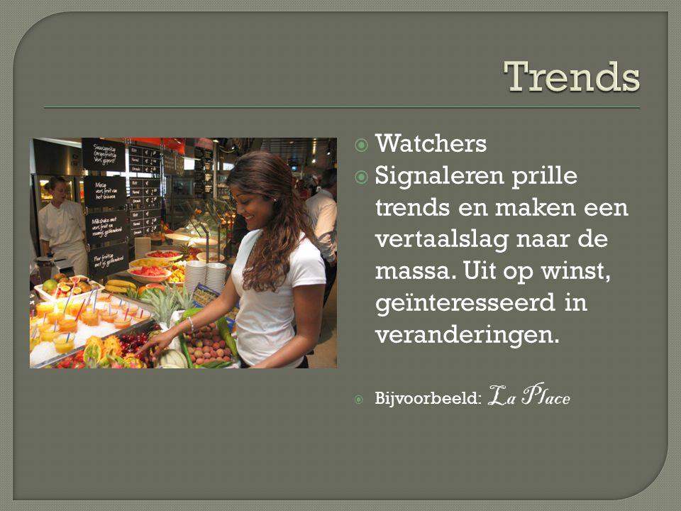 Watchers  Signaleren prille trends en maken een vertaalslag naar de massa. Uit op winst, geïnteresseerd in veranderingen.  Bijvoorbeeld: La Place