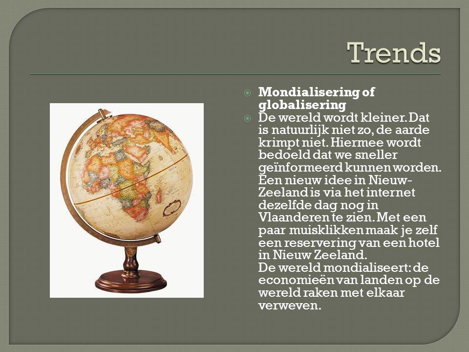  Mondialisering of globalisering  De wereld wordt kleiner. Dat is natuurlijk niet zo, de aarde krimpt niet. Hiermee wordt bedoeld dat we sneller geï
