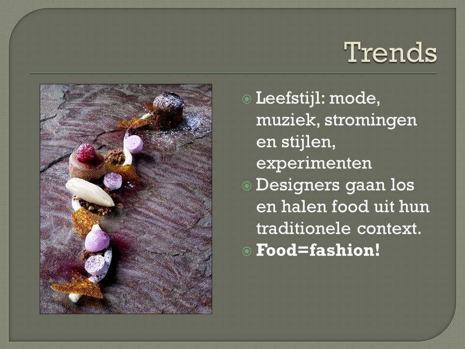  Leefstijl: mode, muziek, stromingen en stijlen, experimenten  Designers gaan los en halen food uit hun traditionele context.  Food=fashion!