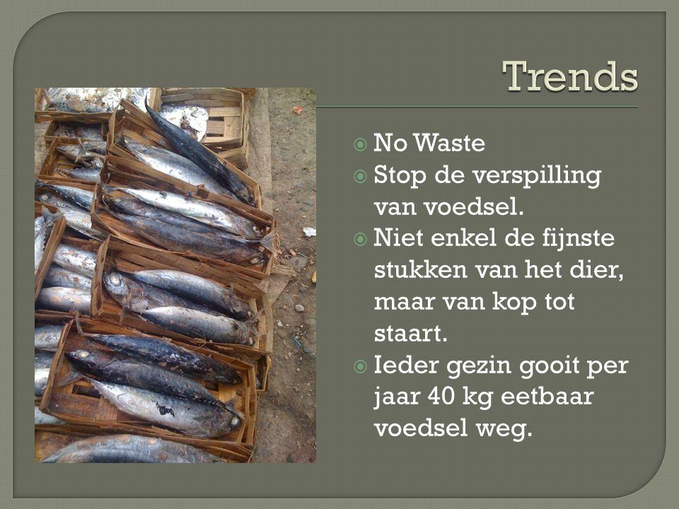 No Waste  Stop de verspilling van voedsel.  Niet enkel de fijnste stukken van het dier, maar van kop tot staart.  Ieder gezin gooit per jaar 40 k