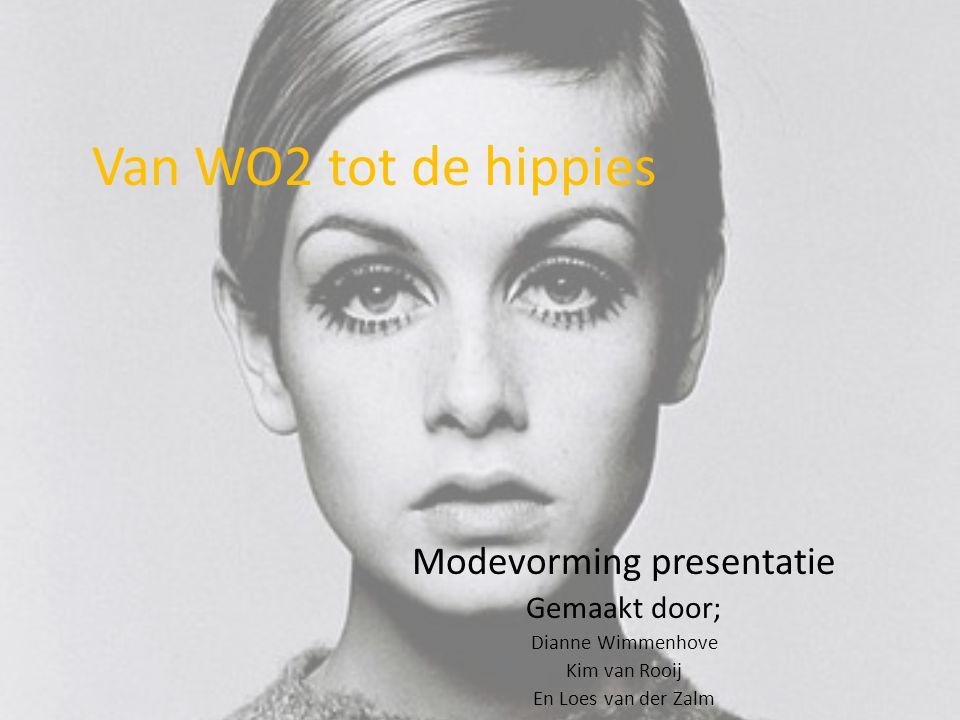 Van WO2 tot de hippies Modevorming presentatie Gemaakt door; Dianne Wimmenhove Kim van Rooij En Loes van der Zalm