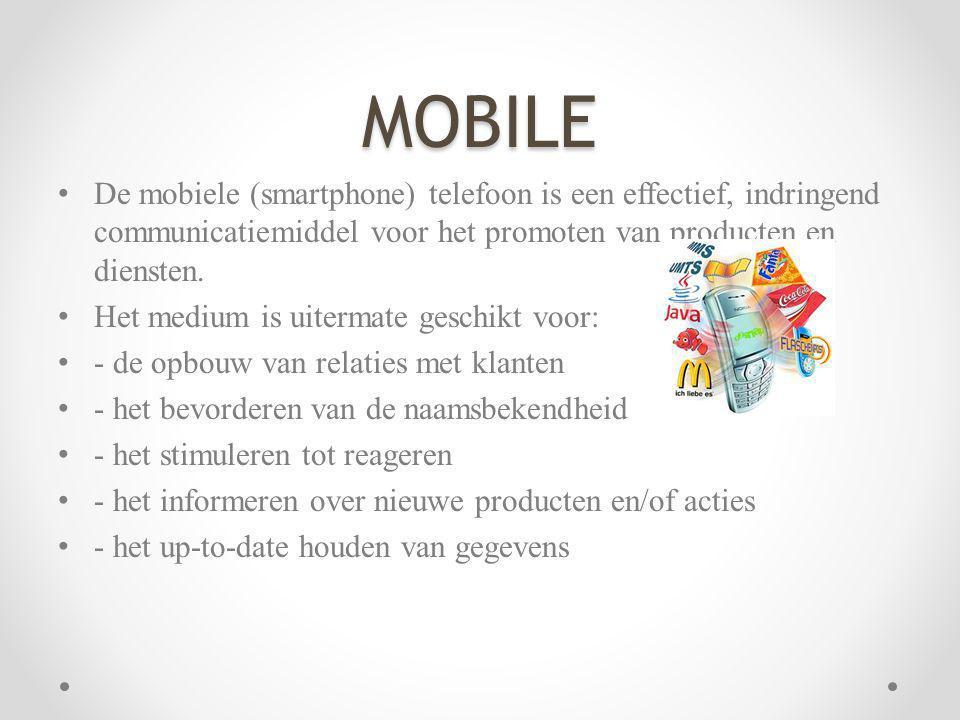 MOBILE De mobiele (smartphone) telefoon is een effectief, indringend communicatiemiddel voor het promoten van producten en diensten. Het medium is uit