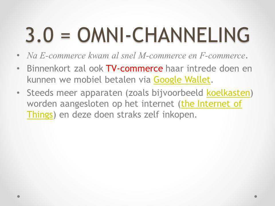 3.0 = OMNI-CHANNELING Na E-commerce kwam al snel M-commerce en F-commerce. Binnenkort zal ook TV-commerce haar intrede doen en kunnen we mobiel betale
