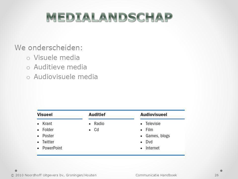 We onderscheiden: o Visuele media o Auditieve media o Audiovisuele media © 2010 Noordhoff Uitgevers bv, Groningen/Houten Communicatie Handboek 26