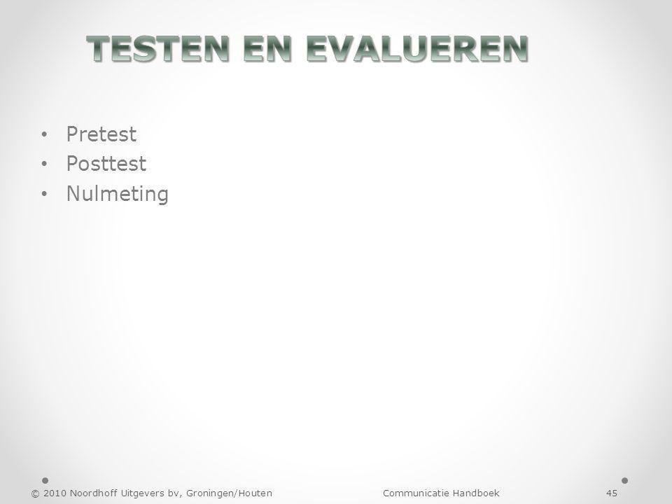Pretest Posttest Nulmeting © 2010 Noordhoff Uitgevers bv, Groningen/Houten Communicatie Handboek 45